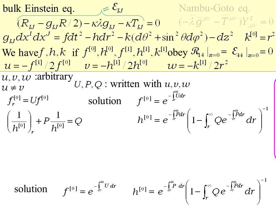 bulk Einstein eq. Nambu-Goto eq.  We haveif obey : written with solution :arbitrary solution