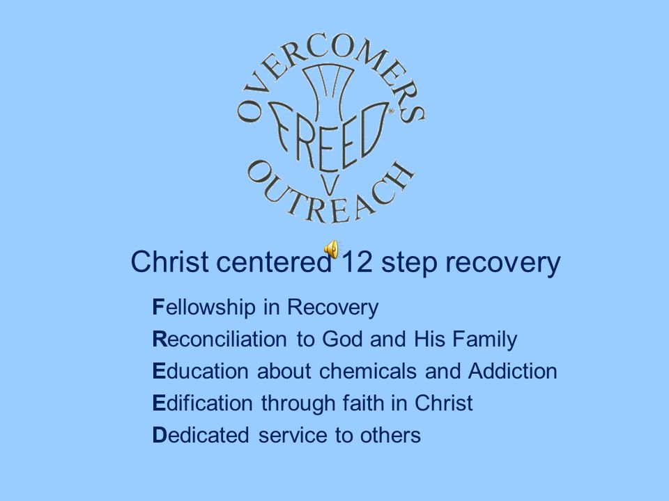 Christ centered 12 step recovery Fellowship in Recovery Reconciliation to God and His Family Education about chemicals and Addiction Edification through faith in Christ Dedicated service to others