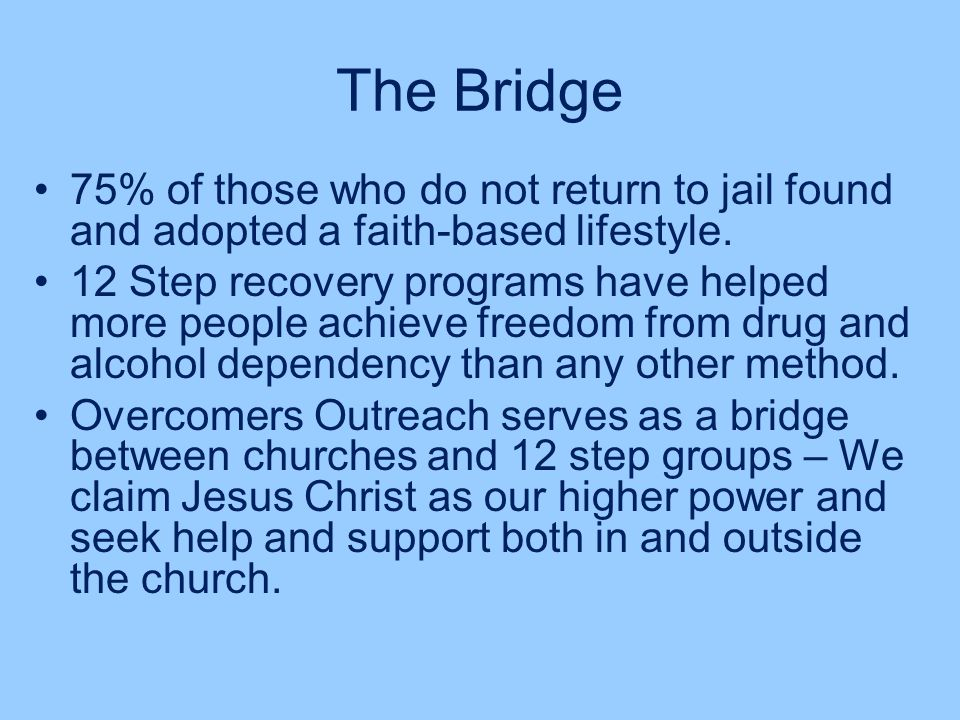 The Bridge 75% of those who do not return to jail found and adopted a faith-based lifestyle.