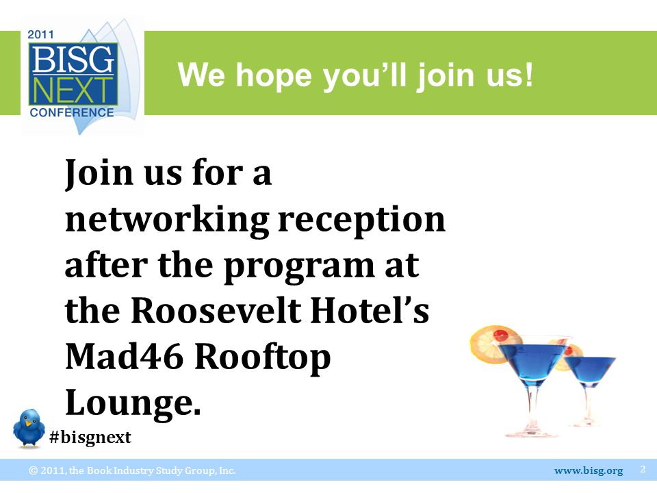 We hope you'll join us! © 2011, the Book Industry Study Group, Inc. www.bisg.org 2 Join us for a networking reception after the program at the Rooseve