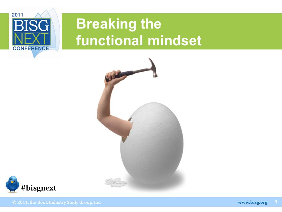 Breaking the functional mindset © 2011, the Book Industry Study Group, Inc.