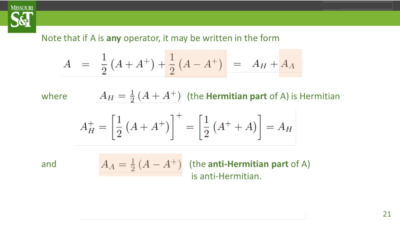 Note that if A is any operator, it may be written in the form where A_{H}=(1/2)(A+A⁺) (the Hermitian part of A) is Hermitian and A_{A}=(1/2)(A-A⁺) (th