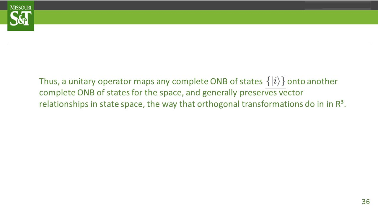 Thus, a unitary operator maps any complete ONB of states onto another complete ONB of states for the space, and generally preserves vector relationshi