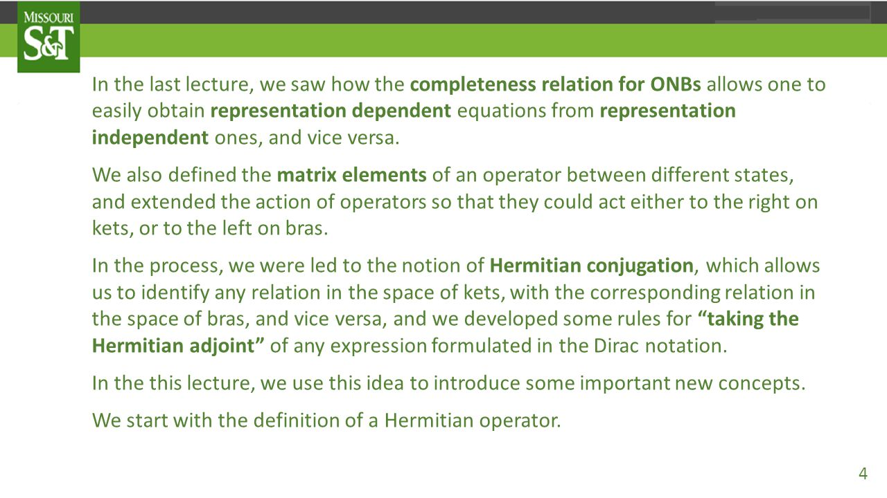 Definition: An operator A is said to be Hermitian or self adjoint if A is equal to its Hermitian adjoint, i.e., if A = A⁺.