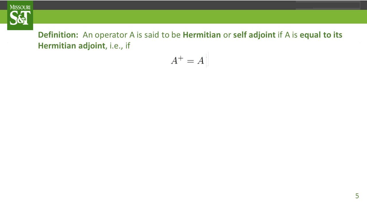 Definition: An operator A is said to be anti-Hermitian if it is equal to the negative of its Hermitian adjoint, i.e., if In terms of matrix elements, the property which is true for any operator, reduces for anti-Hermitian operators to the relation As a special case this implies that Thus, expectation values of anti-Hermitian operators are strictly imaginary.