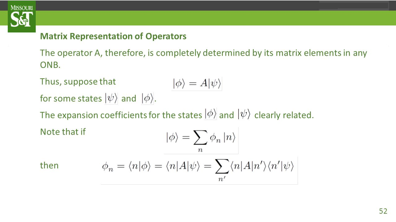 Matrix Representation of Operators The operator A, therefore, is completely determined by its matrix elements in any ONB. Thus, suppose that for some
