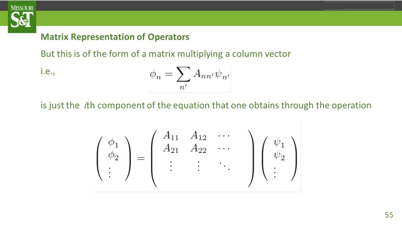 Matrix Representation of Operators But this is of the form of a matrix multiplying a column vector i.e., is just the ith component of the equation tha