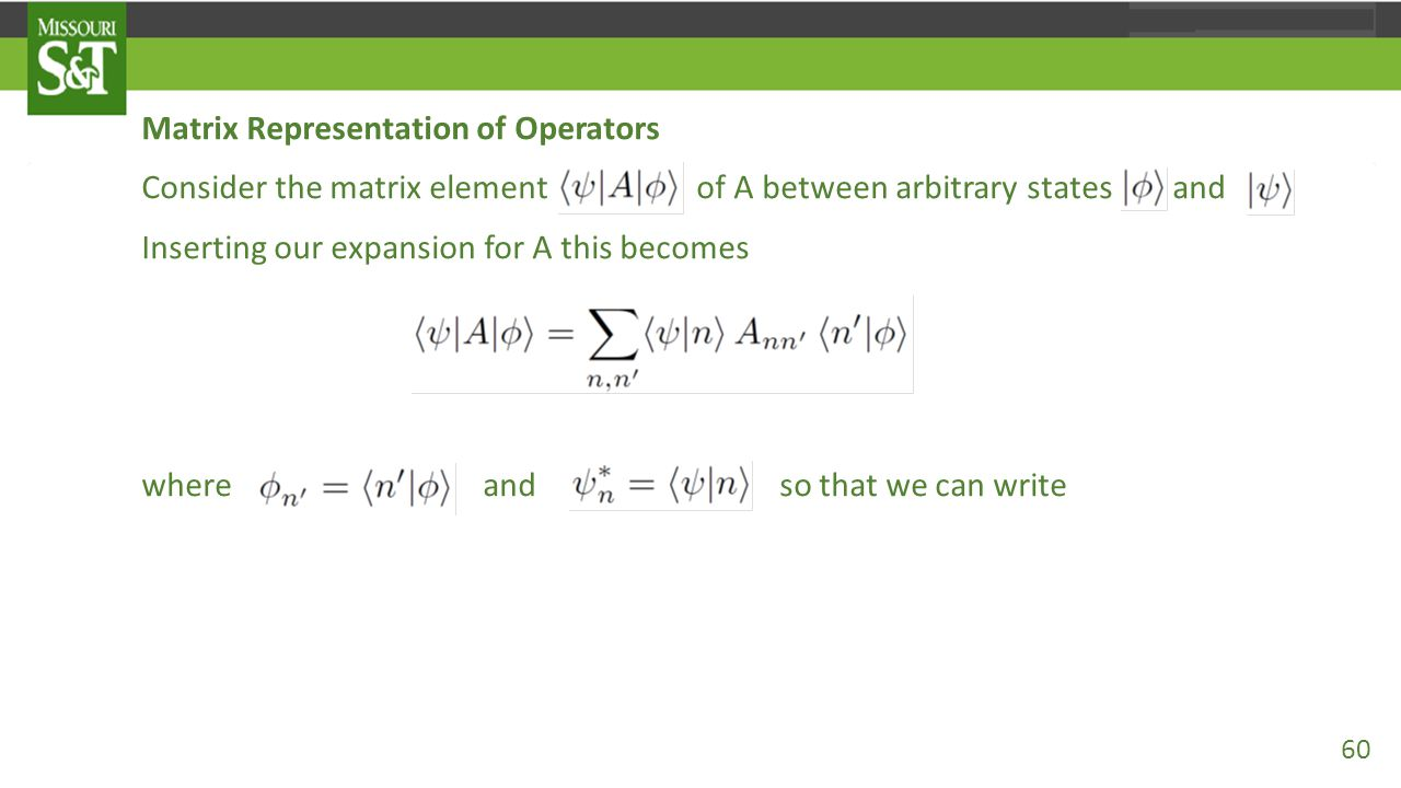 Matrix Representation of Operators Consider the matrix element of A between arbitrary states and Inserting our expansion for A this becomes where and