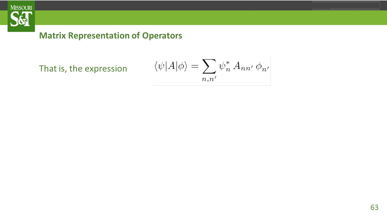 Matrix Representation of Operators That is, the expression is equivalent to 63
