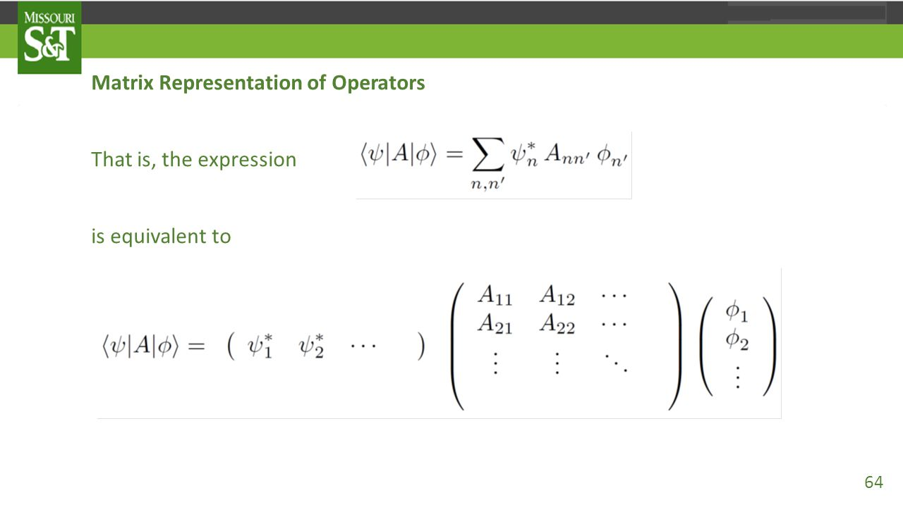 Matrix Representation of Operators That is, the expression is equivalent to 64