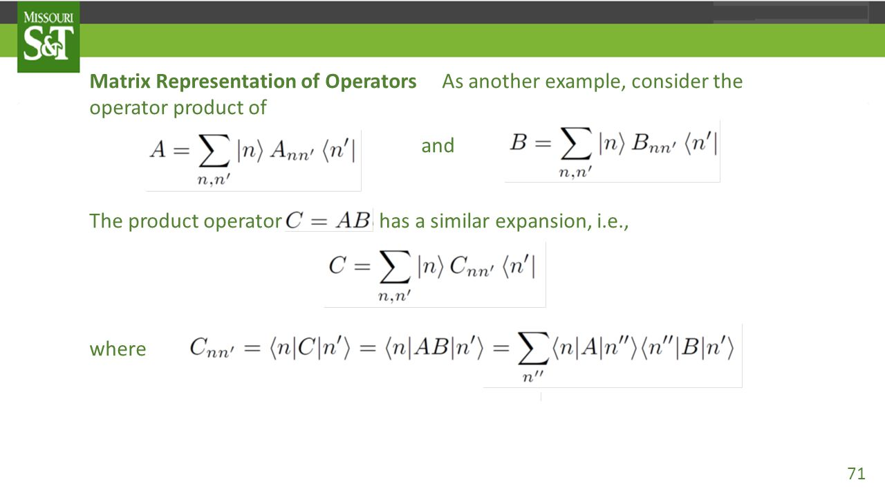 Matrix Representation of Operators As another example, consider the operator product of and The product operator C=AB has a similar expansion, i.e., w
