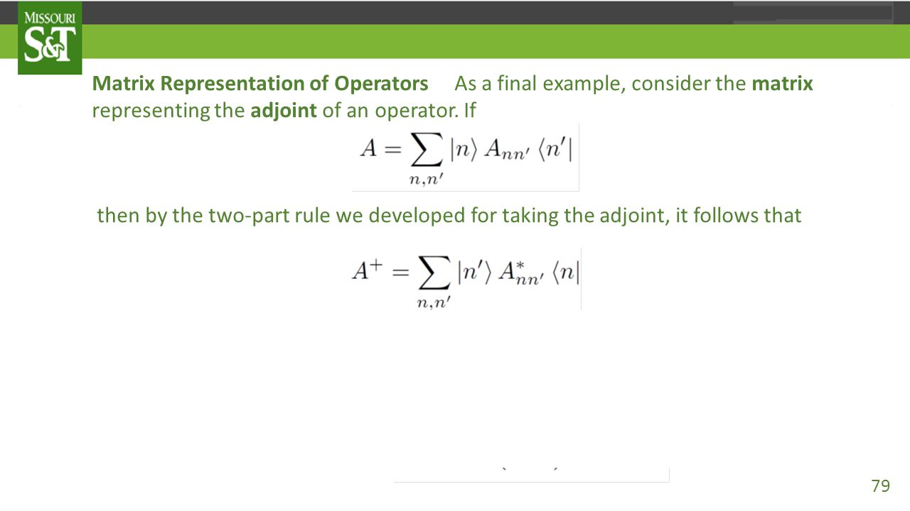 Matrix Representation of Operators As a final example, consider the matrix representing the adjoint of an operator. If then by the two-part rule we de
