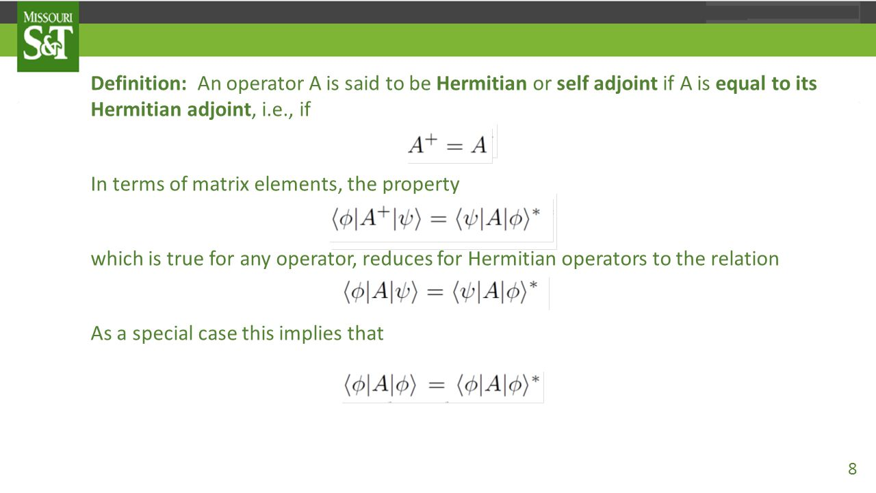 Note that if A is any operator, it may be written in the form where A_{H}=(1/2)(A+A⁺) (the Hermitian part of A) is Hermitian and A_{A}=(1/2)(A-A⁺) (the anti-Hermitian part of A) is anti- Hermitian.