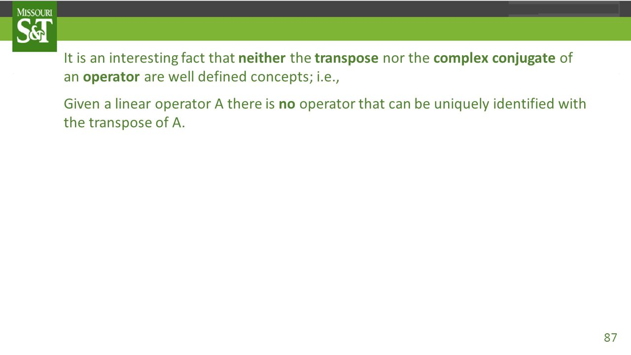 It is an interesting fact that neither the transpose nor the complex conjugate of an operator are well defined concepts; i.e., Given a linear operator