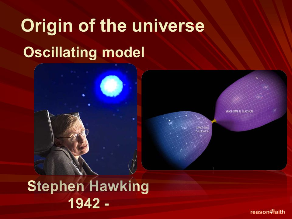 Oscillating model Origin of the universe Stephen Hawking 1942 -