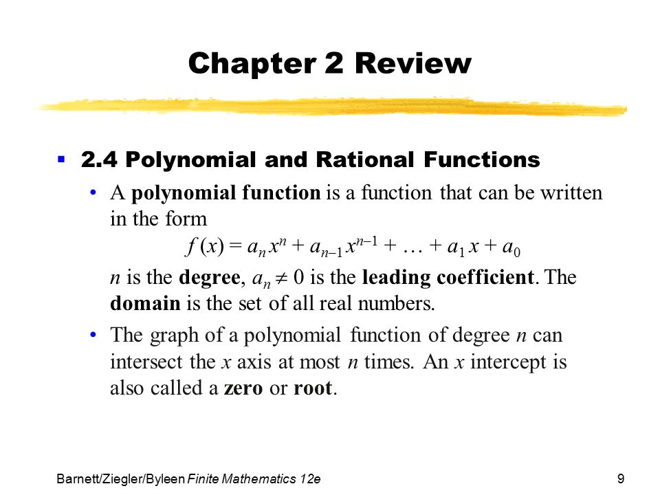 9 Barnett/Ziegler/Byleen Finite Mathematics 12e Chapter 2 Review  2.4 Polynomial and Rational Functions A polynomial function is a function that can