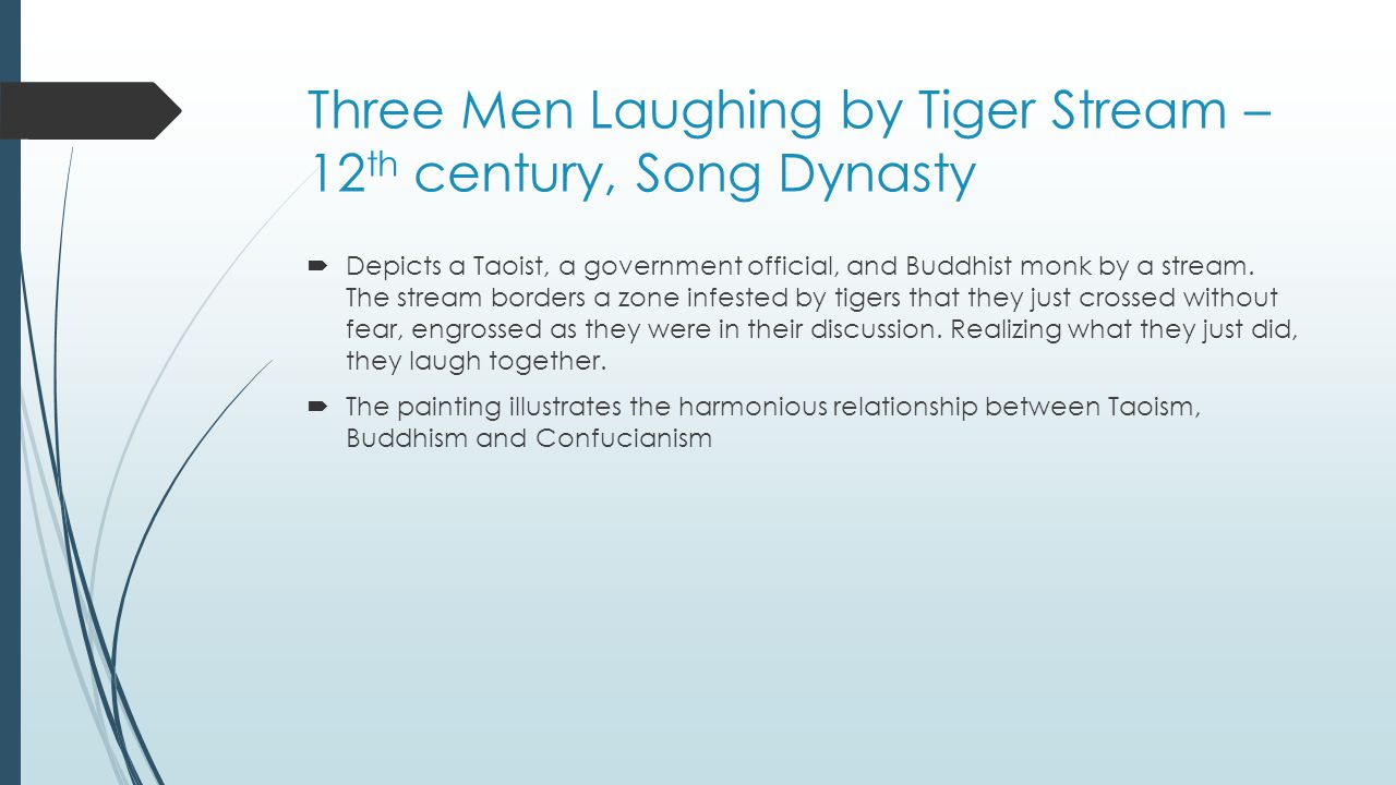 Three Men Laughing by Tiger Stream – 12 th century, Song Dynasty  Depicts a Taoist, a government official, and Buddhist monk by a stream. The stream