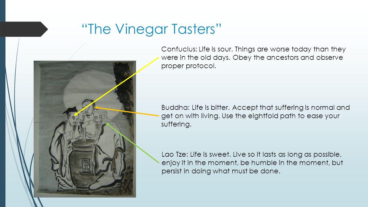 The Vinegar Tasters Confucius: Life is sour.