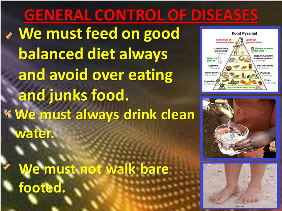 GENERAL CONTROL OF DISEASES We must always drink clean water.
