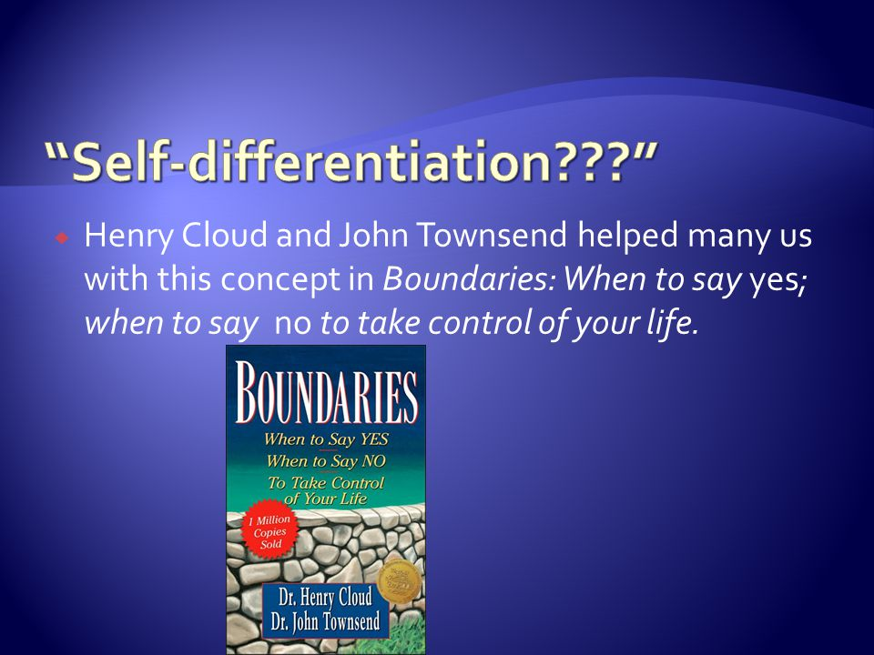  Henry Cloud and John Townsend helped many us with this concept in Boundaries: When to say yes; when to say no to take control of your life.