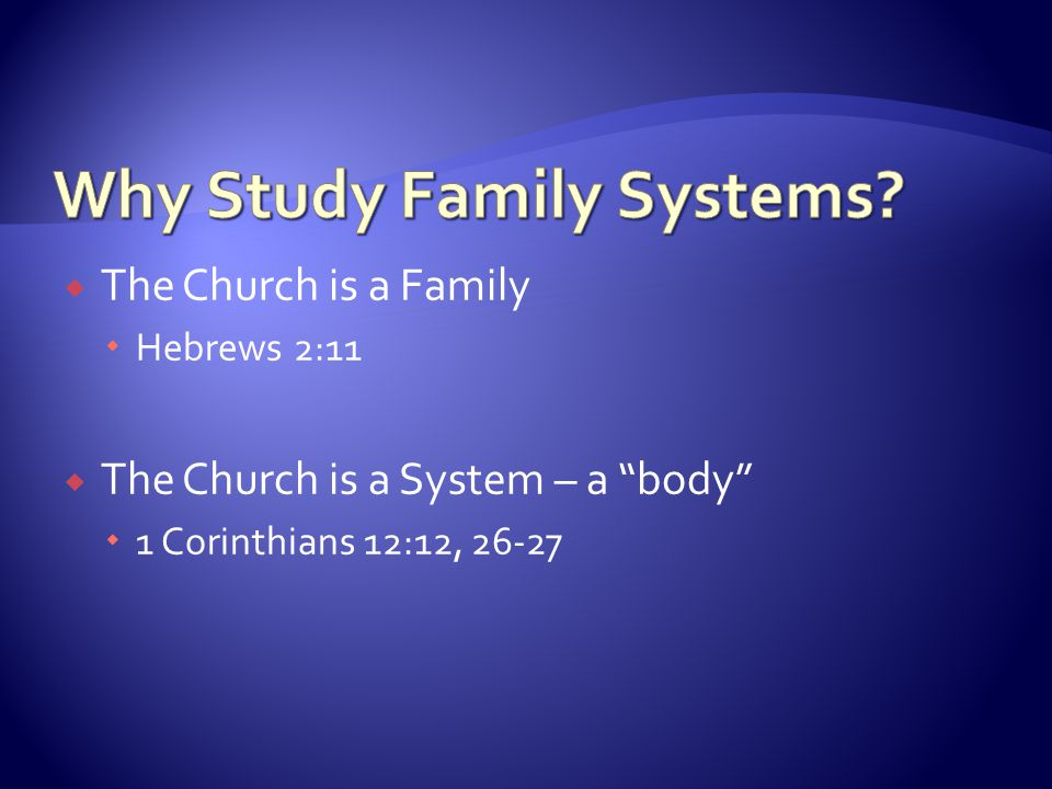 " The Church is a Family  Hebrews 2:11  The Church is a System – a ""body""  1 Corinthians 12:12, 26-27"