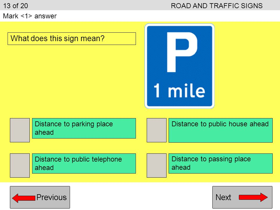 You can park on the days and times shown No parking on the days and times shown No parking at all from Monday to Friday You can park at any time; the urban clearway ends 12 of 20ROAD AND TRAFFIC SIGNS Mark answer What does this sign mean