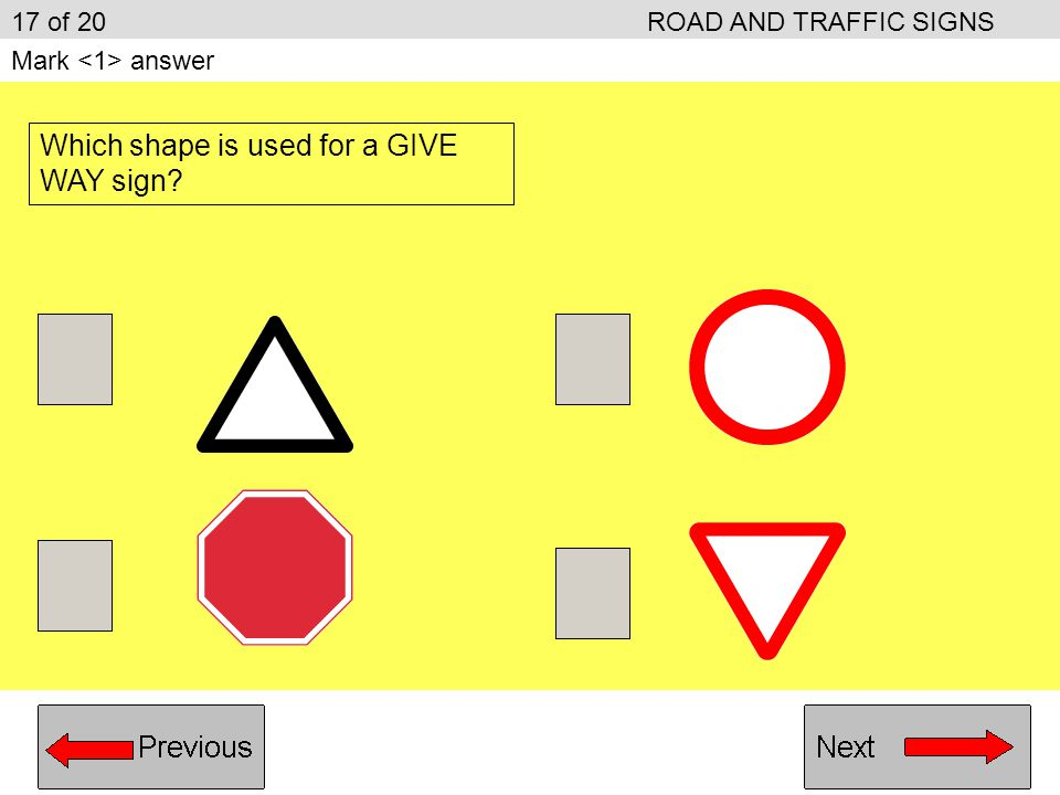 Stop, ONLY if traffic is approaching Stop, even if the road is clear Stop, ONLY if children are waiting to cross Stop, ONLY if a red light is showing 16 of 20ROAD AND TRAFFIC SIGNS Mark answer What MUST you do when you see this sign
