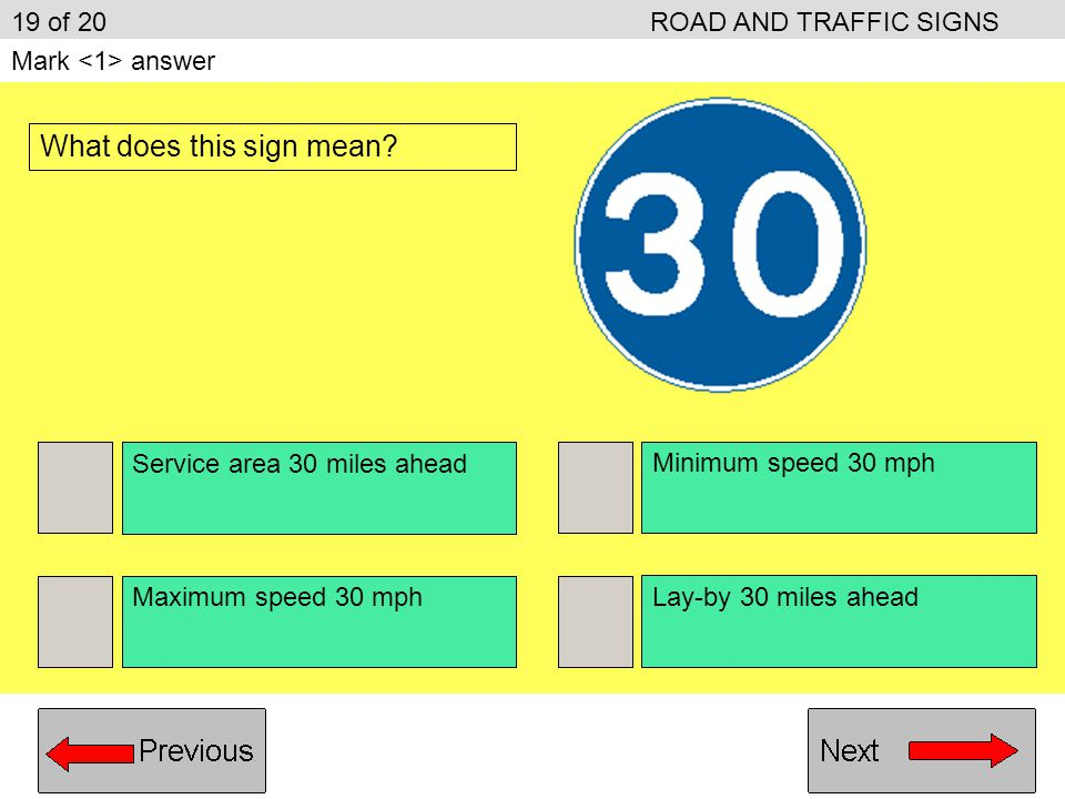 Give warning of a motorway ahead Give directions to a car park Give motorway information Give an instruction 18 of 20ROAD AND TRAFFIC SIGNS Mark answer What does a circular traffic sign with a blue background do