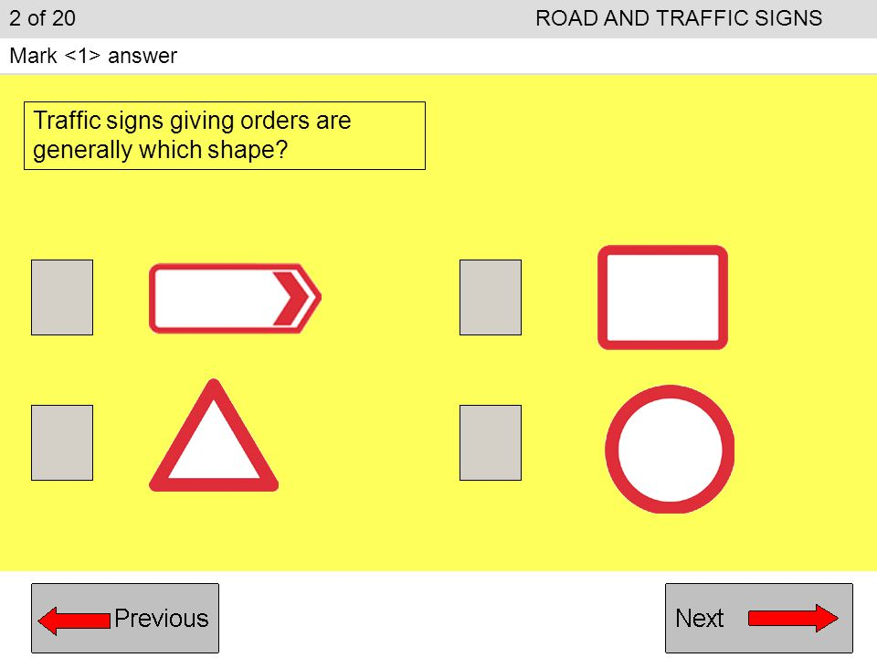 2 of 20ROAD AND TRAFFIC SIGNS Mark answer Traffic signs giving orders are generally which shape?