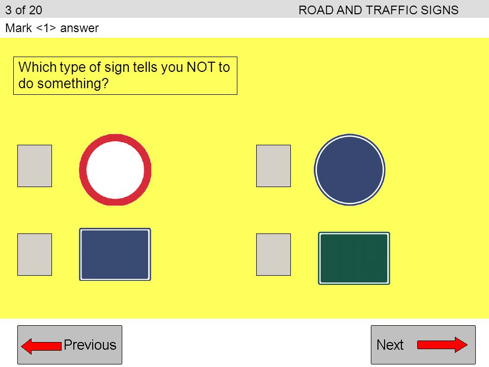3 of 20ROAD AND TRAFFIC SIGNS Mark answer Which type of sign tells you NOT to do something?