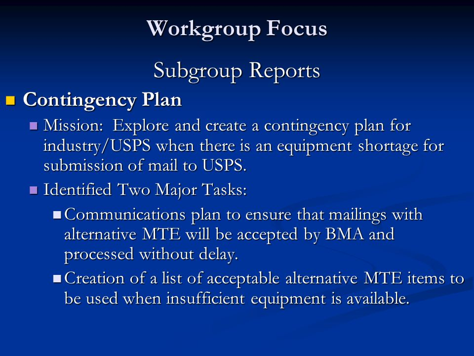 Subgroup Reports Contingency Plan Contingency Plan Mission: Explore and create a contingency plan for industry/USPS when there is an equipment shortage for submission of mail to USPS.