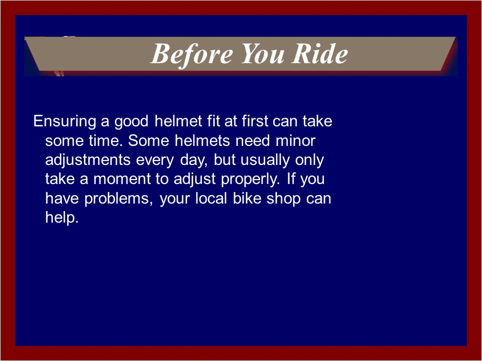 Ensuring a good helmet fit at first can take some time.