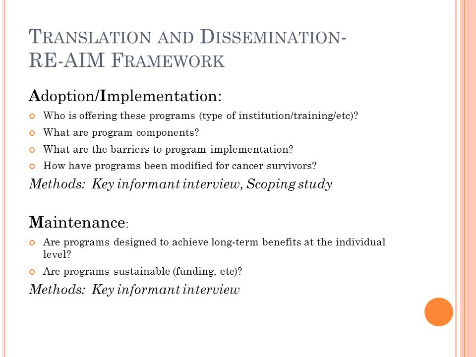 T RANSLATION AND D ISSEMINATION - RE-AIM F RAMEWORK A doption/ I mplementation: Who is offering these programs (type of institution/training/etc).