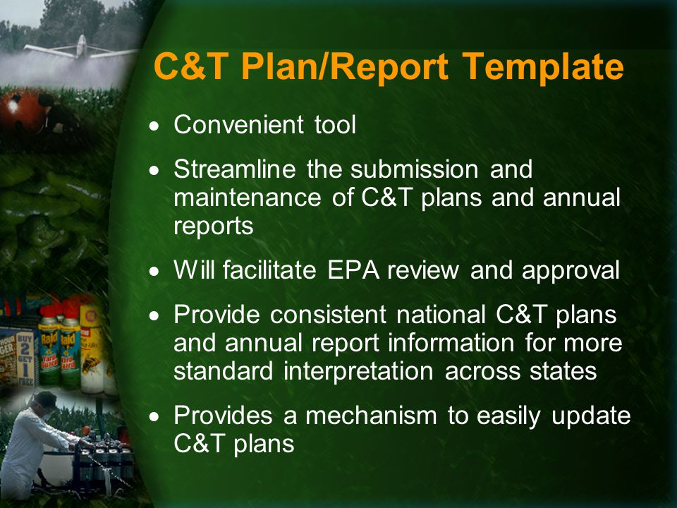  Convenient tool  Streamline the submission and maintenance of C&T plans and annual reports  Will facilitate EPA review and approval  Provide consistent national C&T plans and annual report information for more standard interpretation across states  Provides a mechanism to easily update C&T plans