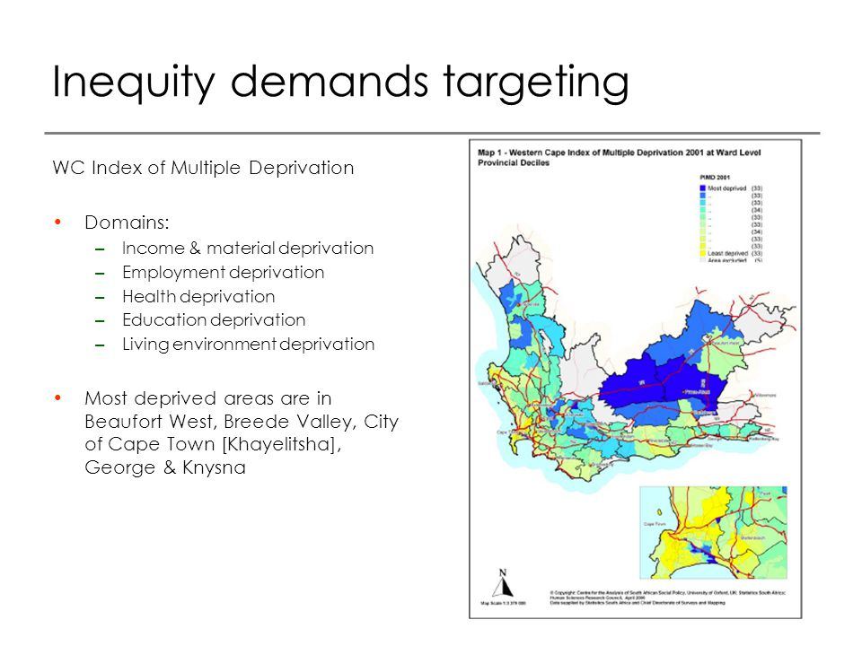 WC Index of Multiple Deprivation Domains: – Income & material deprivation – Employment deprivation – Health deprivation – Education deprivation – Living environment deprivation Most deprived areas are in Beaufort West, Breede Valley, City of Cape Town [Khayelitsha], George & Knysna