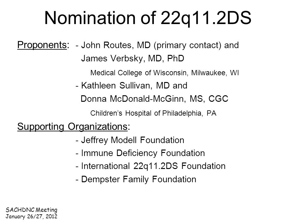 SACHDNC Meeting January 26/27, 2012 Nomination of 22q11.2DS Proponents: - John Routes, MD (primary contact) and James Verbsky, MD, PhD Medical College