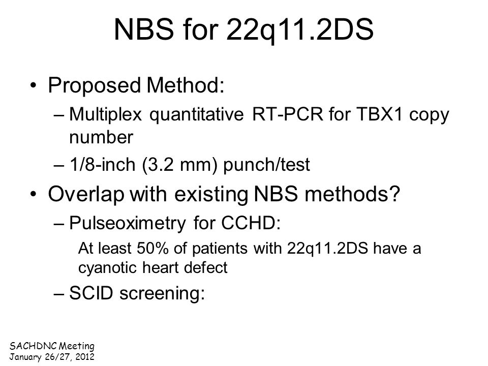 Proposed Method: –Multiplex quantitative RT-PCR for TBX1 copy number –1/8-inch (3.2 mm) punch/test Overlap with existing NBS methods? –Pulseoximetry f