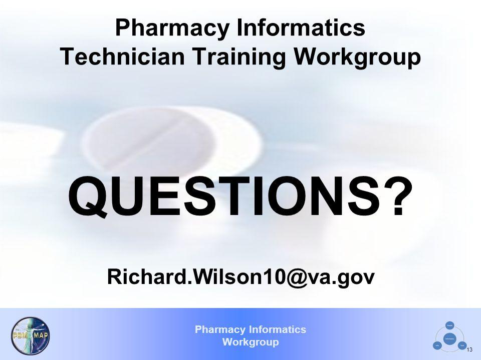 Pharmacy Informatics Workgroup Pharmacy Informatics Technician Training Workgroup QUESTIONS.