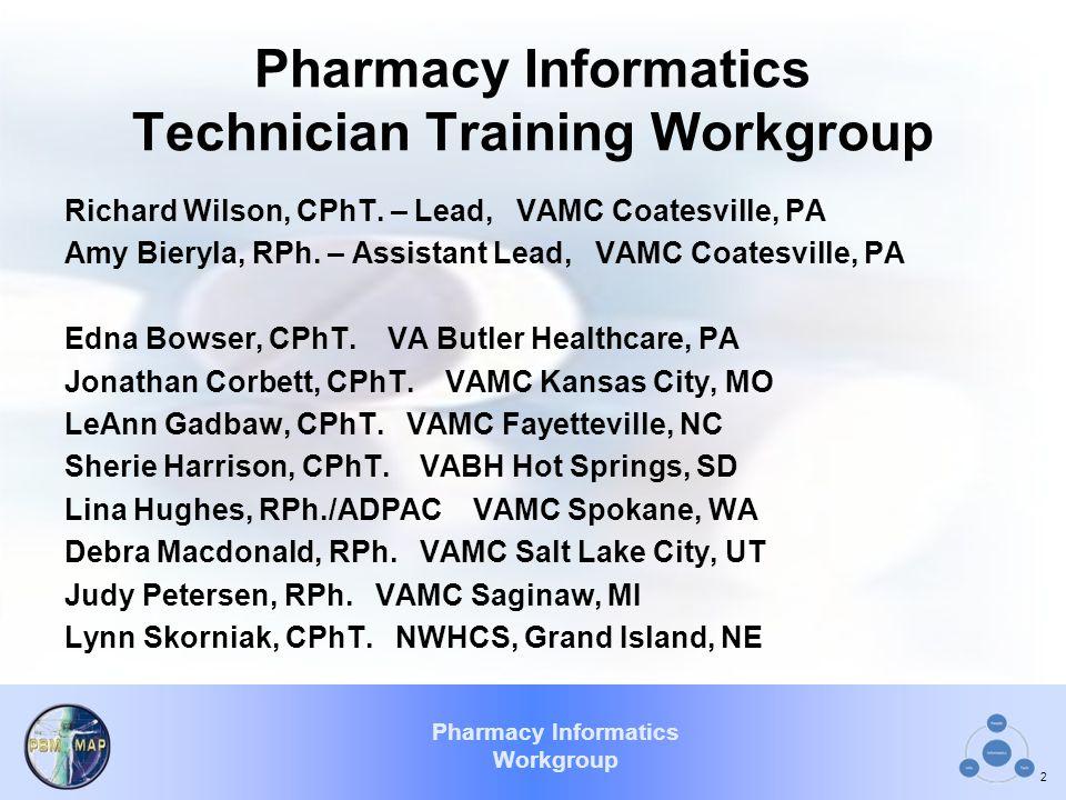 Pharmacy Informatics Workgroup Pharmacy Informatics Technician Training Workgroup Richard Wilson, CPhT.