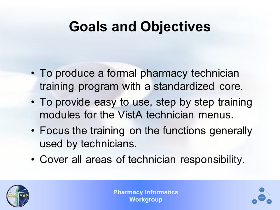 Pharmacy Informatics Workgroup Goals and Objectives To produce a formal pharmacy technician training program with a standardized core.