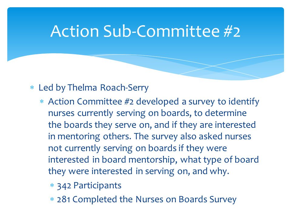  Led by Pat Laine  Action Committee # 3 developed a toolkit of resources to prepare nurses to serve on boards.