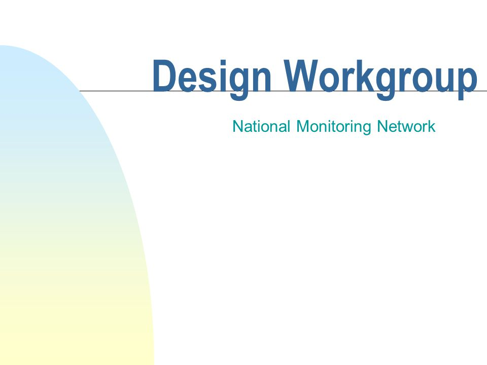 Design Workgroup National Monitoring Network