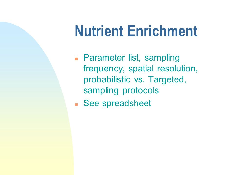 Nutrient Enrichment n Parameter list, sampling frequency, spatial resolution, probabilistic vs.