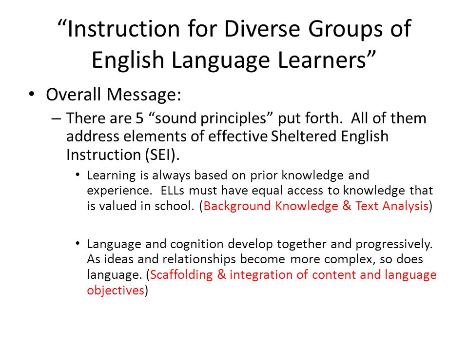 Instruction for Diverse Groups of English Language Learners Overall Message: – There are 5 sound principles put forth.