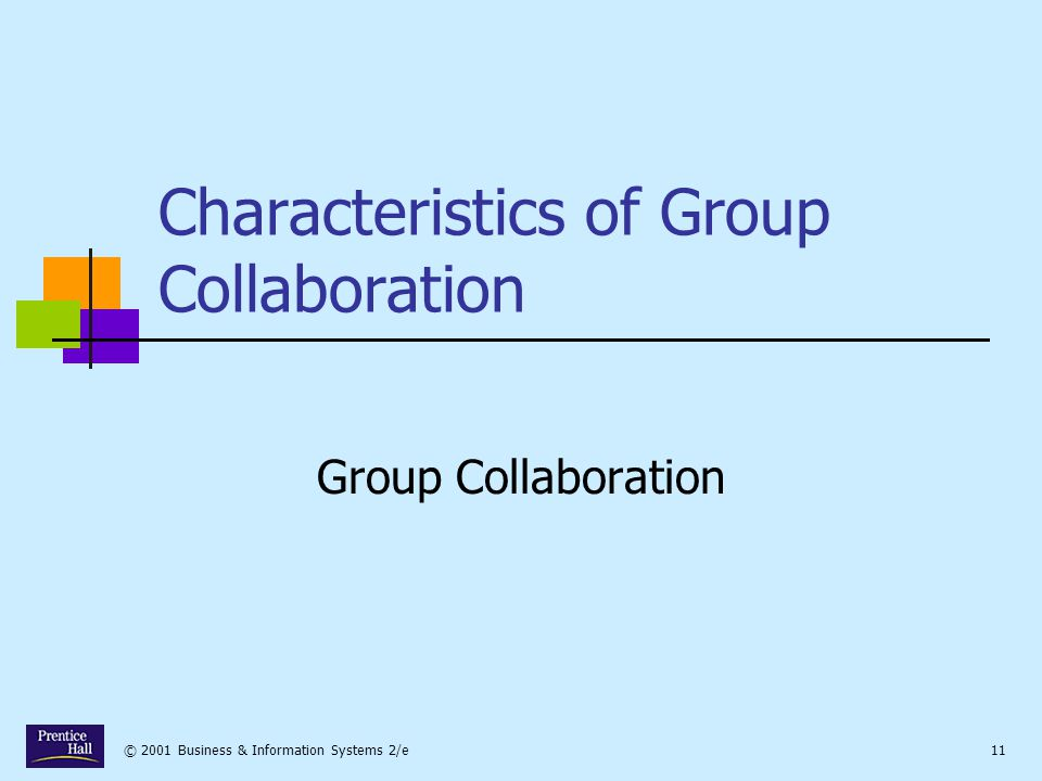© 2001 Business & Information Systems 2/e11 Characteristics of Group Collaboration Group Collaboration