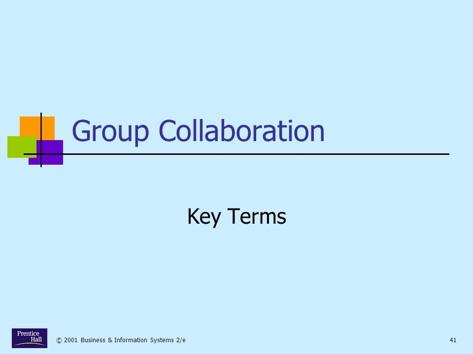 © 2001 Business & Information Systems 2/e41 Group Collaboration Key Terms