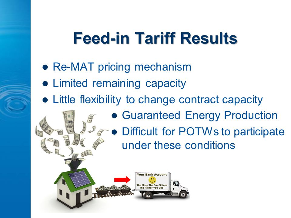 Feed-in Tariff Results Re-MAT pricing mechanism Limited remaining capacity Little flexibility to change contract capacity Guaranteed Energy Production