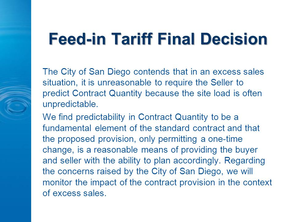 Feed-in Tariff Final Decision The City of San Diego contends that in an excess sales situation, it is unreasonable to require the Seller to predict Contract Quantity because the site load is often unpredictable.