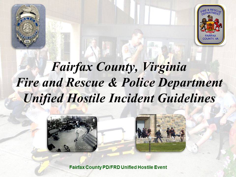 Fairfax County PD/FRD Unified Hostile Event Fairfax County, Virginia Fire and Rescue & Police Department Unified Hostile Incident Guidelines