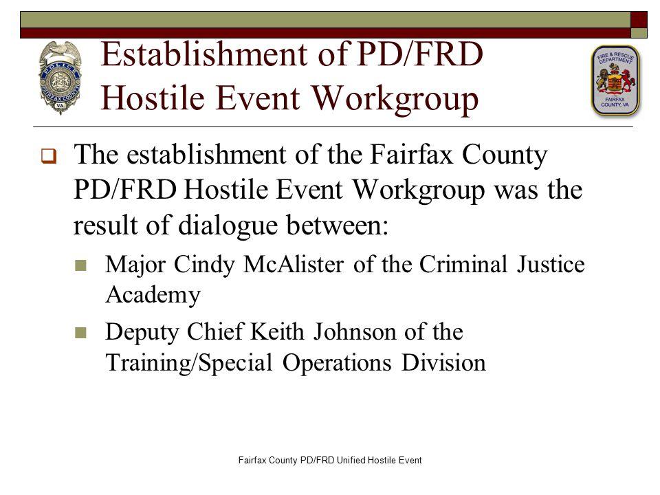 Establishment of PD/FRD Hostile Event Workgroup  The establishment of the Fairfax County PD/FRD Hostile Event Workgroup was the result of dialogue be
